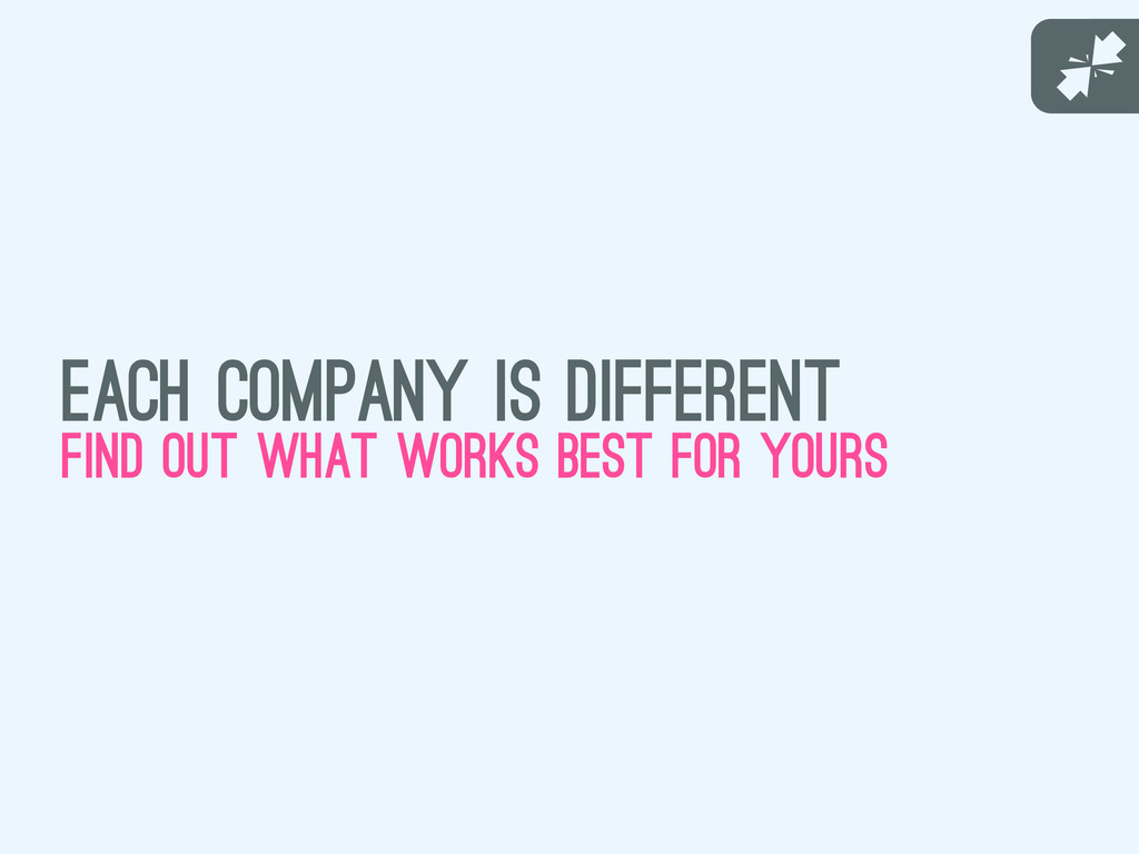 J each company is different find out what works...