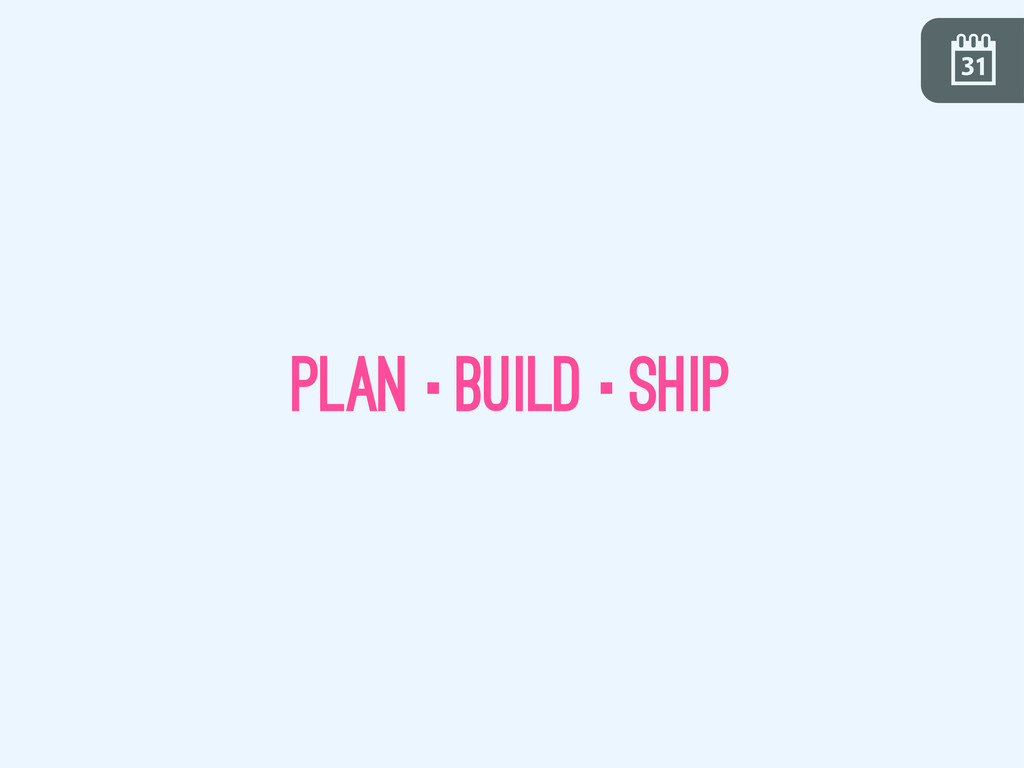 \ plan·build·ship