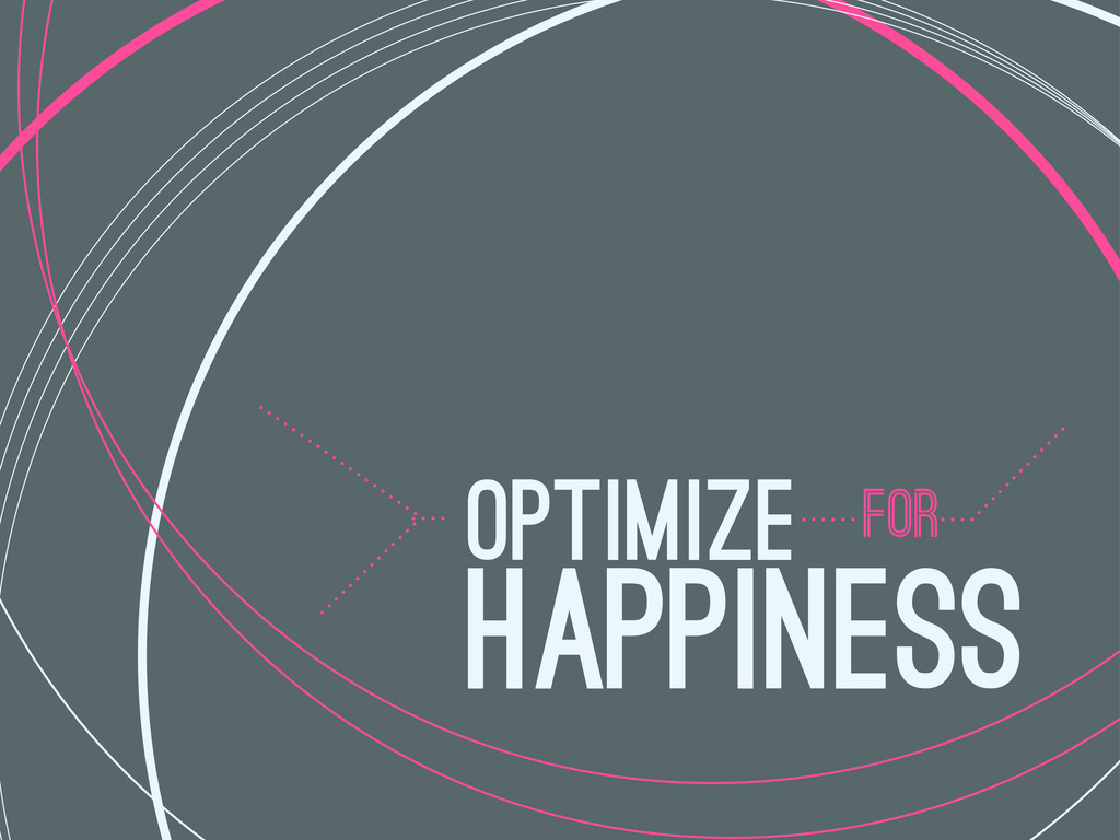 FOR OPTIMIZE HAPPINESS