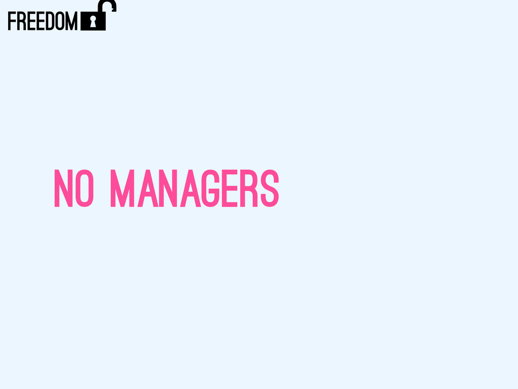 NO MANAGERS ) FREEDOM