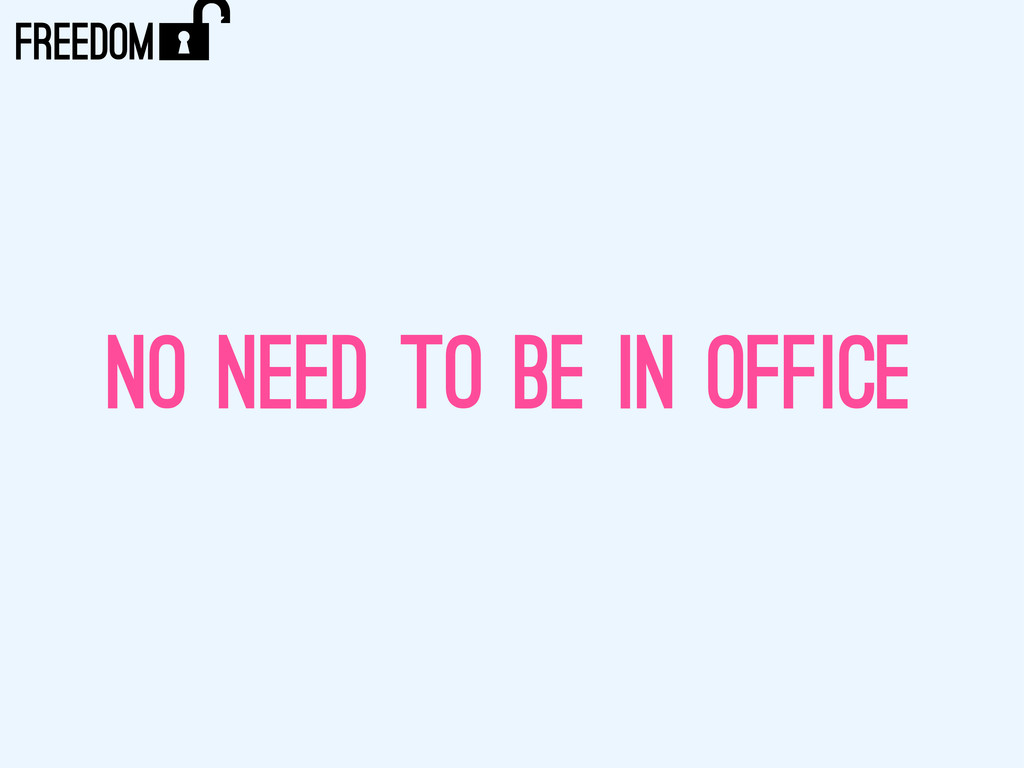 NO NEED TO BE IN OFFICE ) FREEDOM