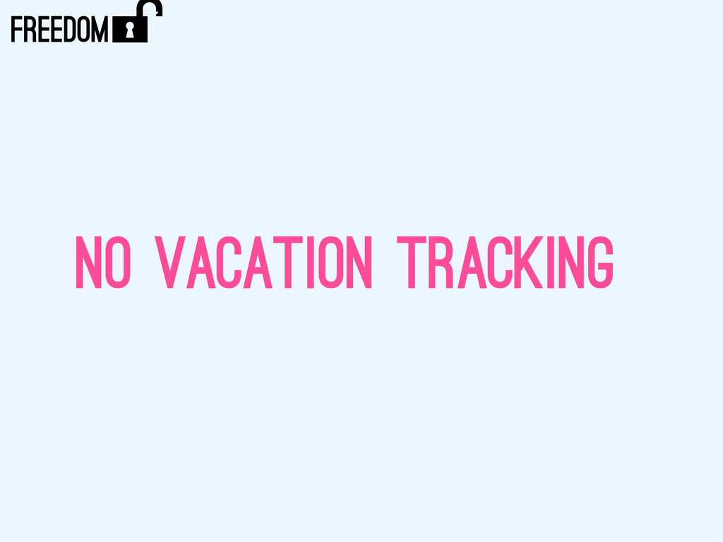 NO VACATION TRACKING ) FREEDOM