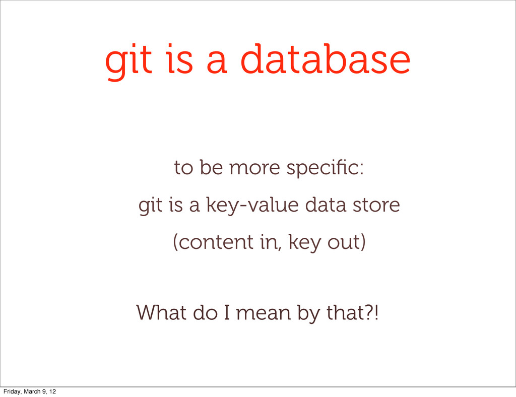 git is a database to be more specific: git is a ...