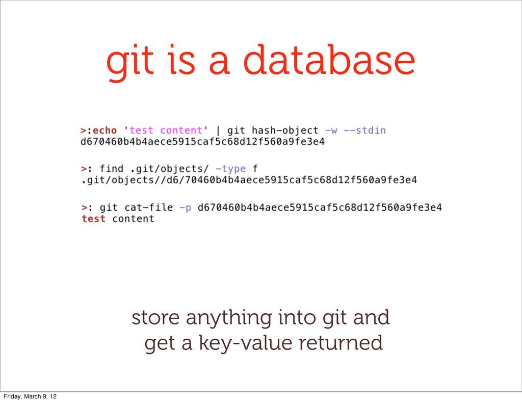 git is a database store anything into git and g...