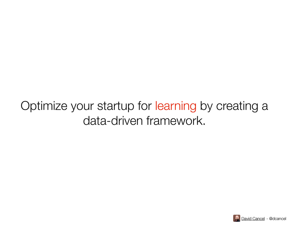 David Cancel - @dcancel Optimize your startup f...