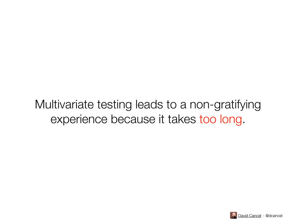 David Cancel - @dcancel Multivariate testing le...