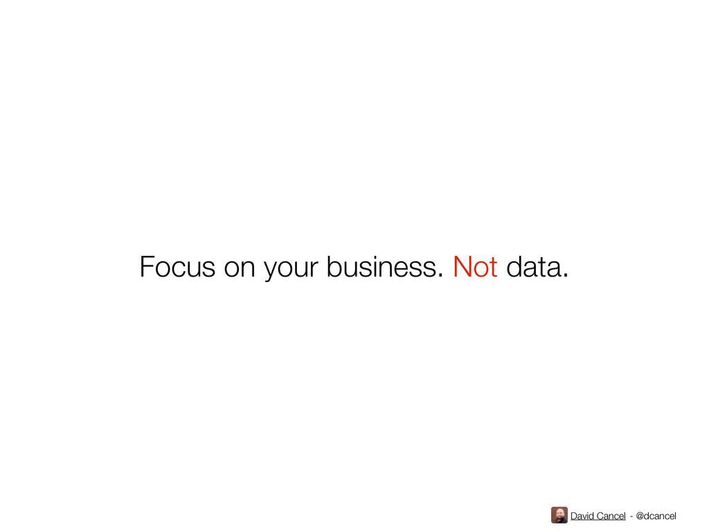 David Cancel - @dcancel Focus on your business....