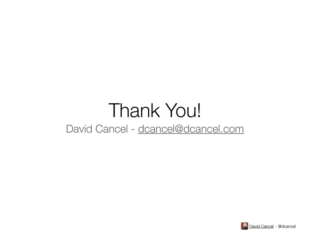 David Cancel - @dcancel Thank You! David Cancel...