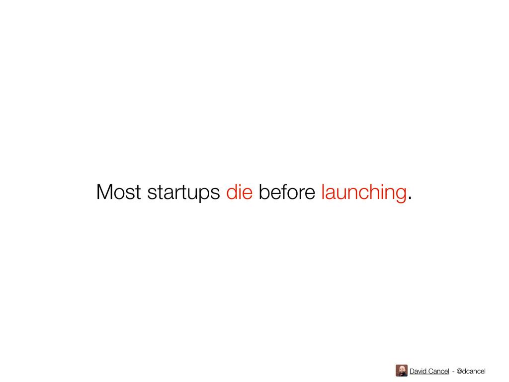 David Cancel - @dcancel Most startups die befor...
