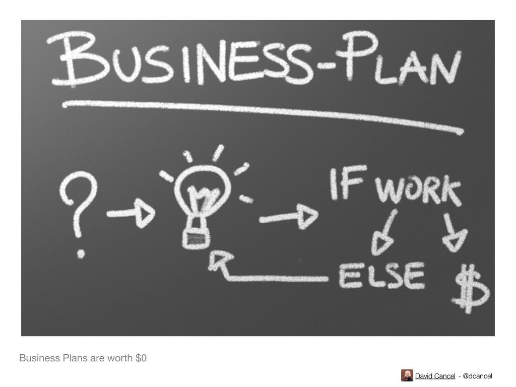 David Cancel - @dcancel Business Plans are wort...