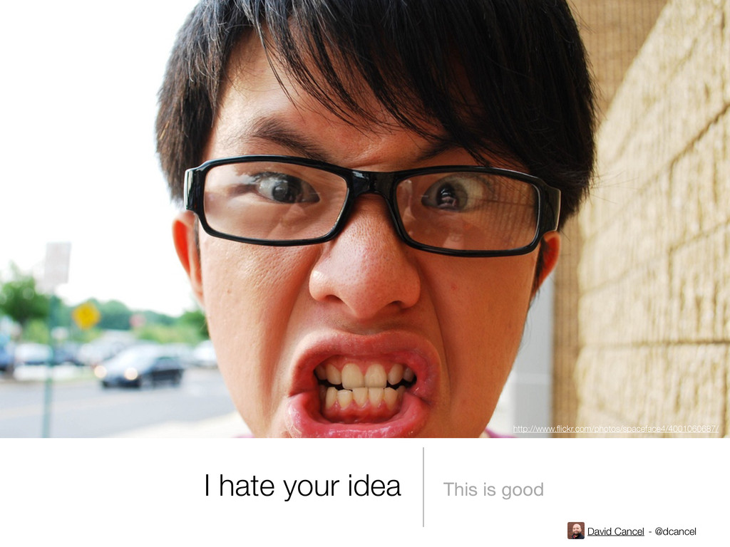 David Cancel - @dcancel I hate your idea This i...