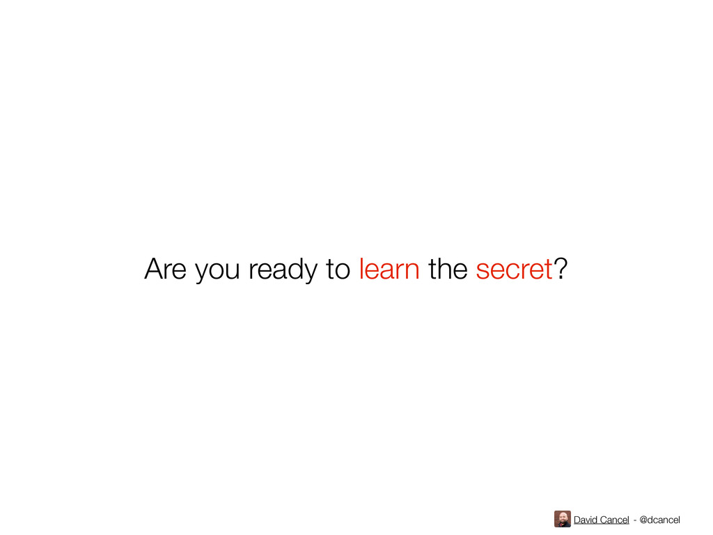 David Cancel - @dcancel Are you ready to learn ...
