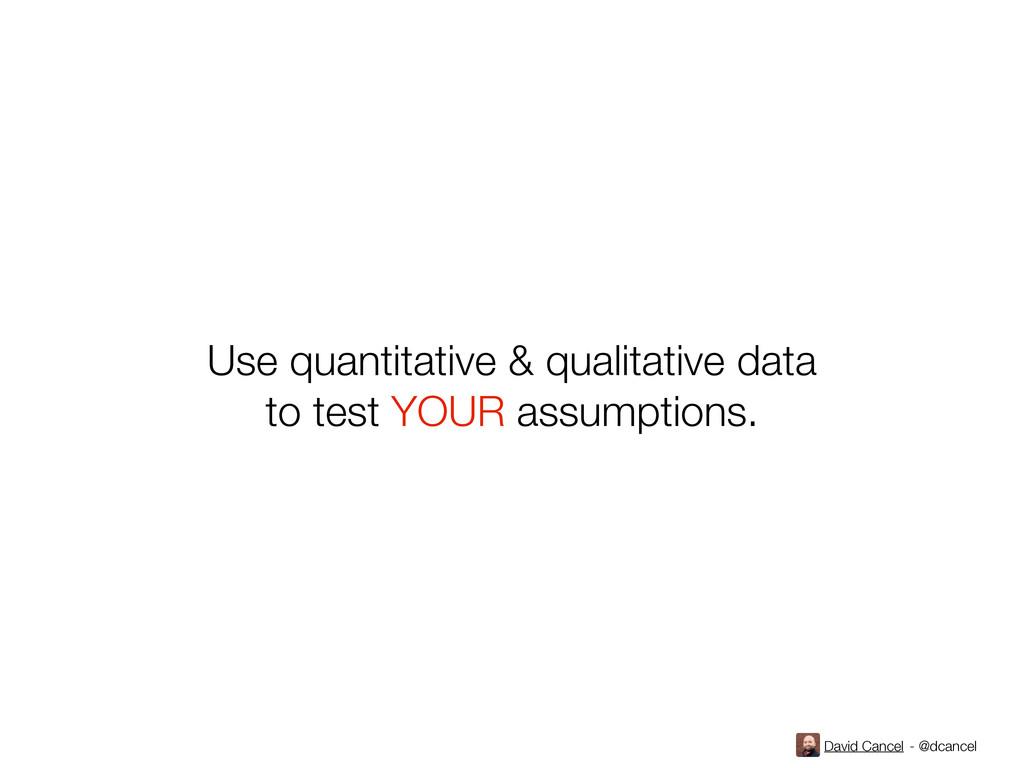 David Cancel - @dcancel Use quantitative & qual...