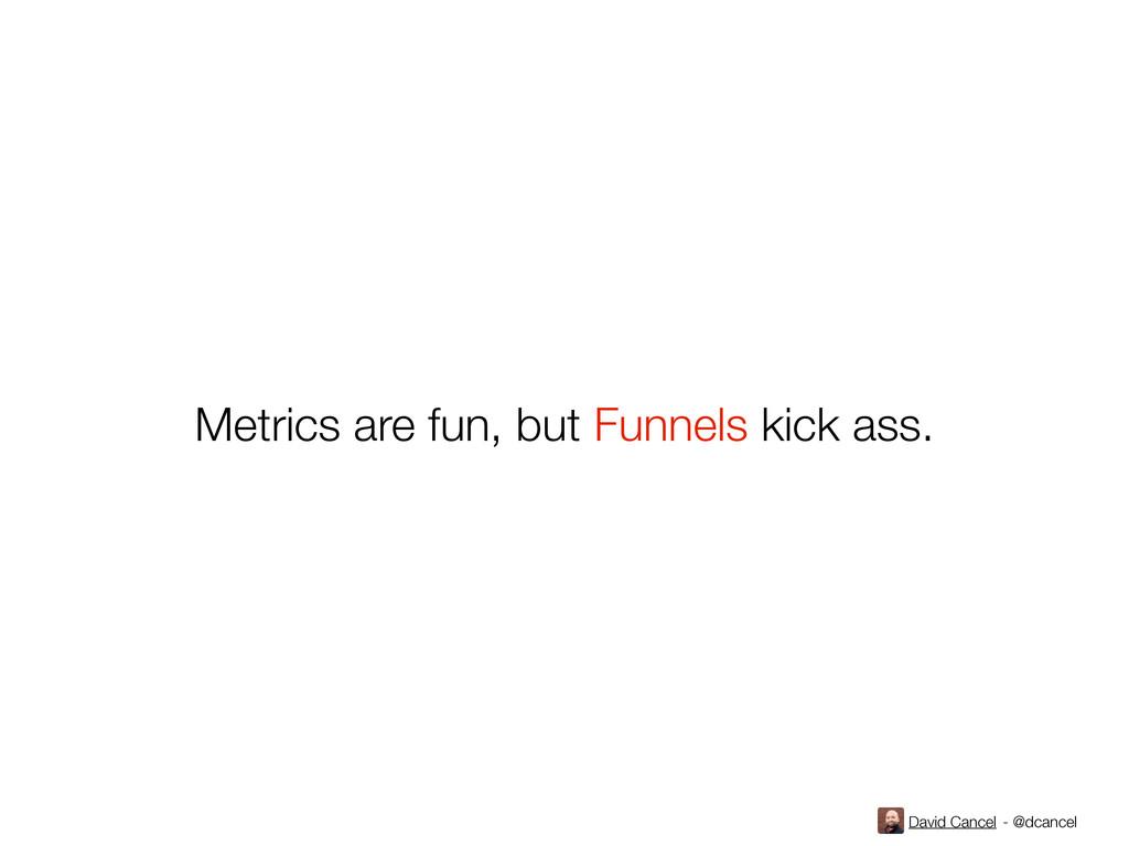 David Cancel - @dcancel Metrics are fun, but Fu...