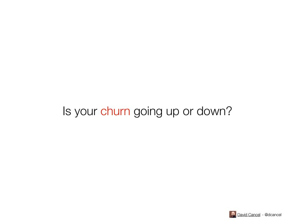 David Cancel - @dcancel Is your churn going up ...