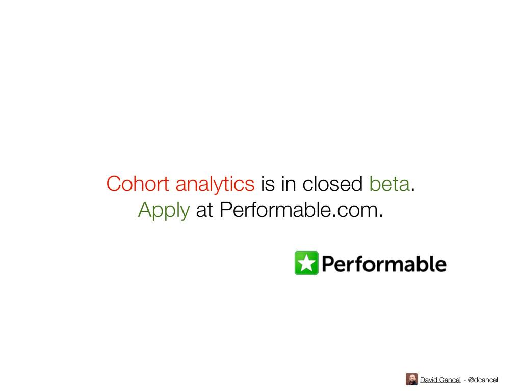David Cancel - @dcancel Cohort analytics is in ...