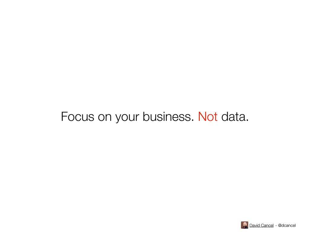 David Cancel - @dcancel Focus on your business....