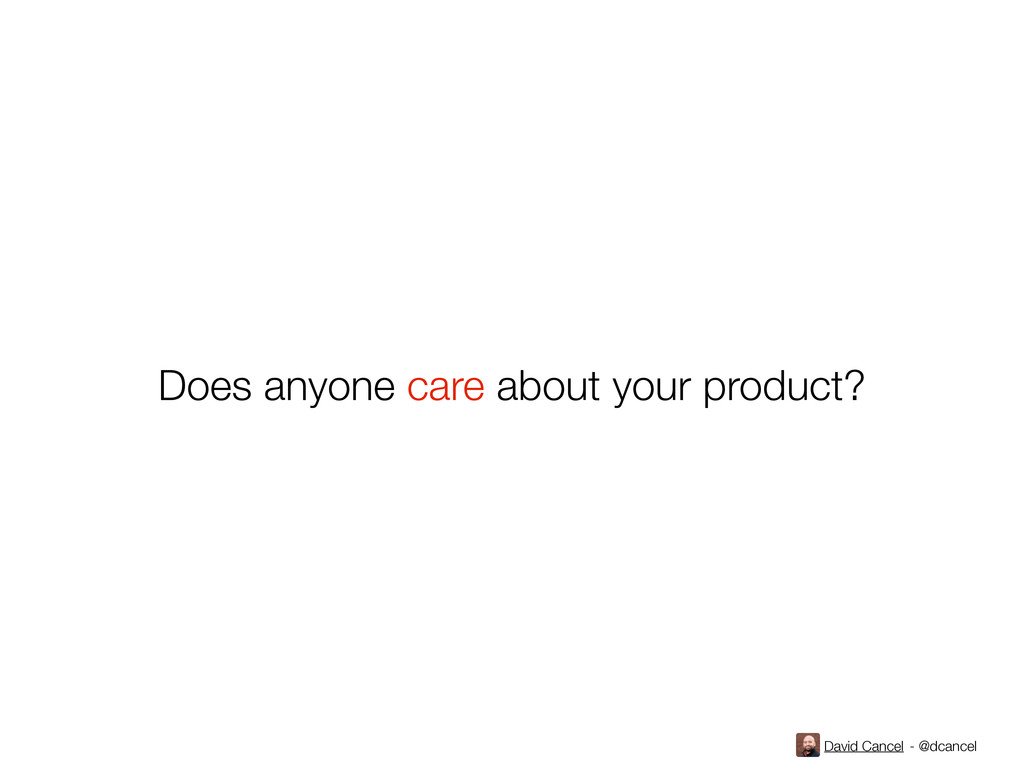 David Cancel - @dcancel Does anyone care about ...