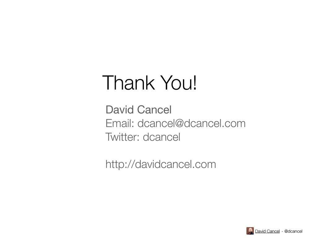 David Cancel - @dcancel Thank You! David Cancel...