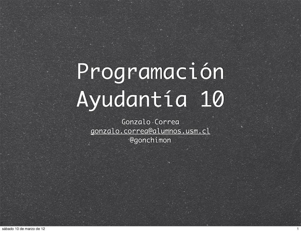 Programación Ayudantía 10 Gonzalo Correa gonzal...