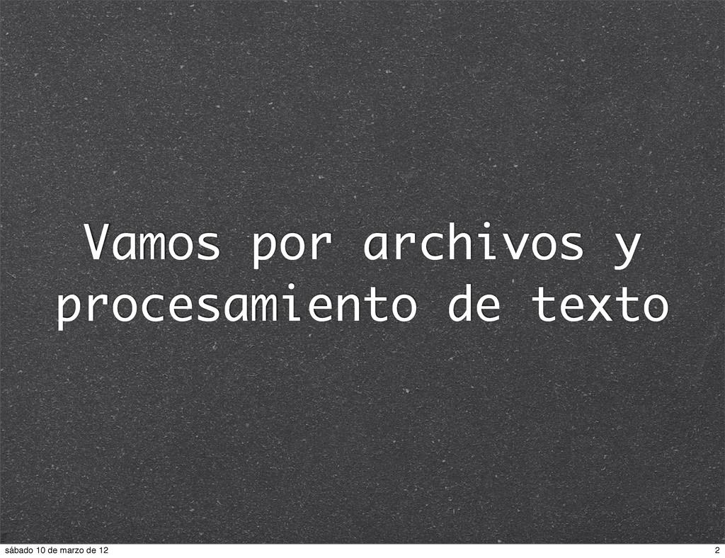 Vamos por archivos y procesamiento de texto 2 s...
