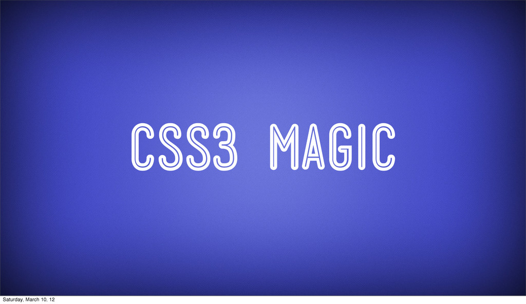 CSS3 MAgic Saturday, March 10, 12