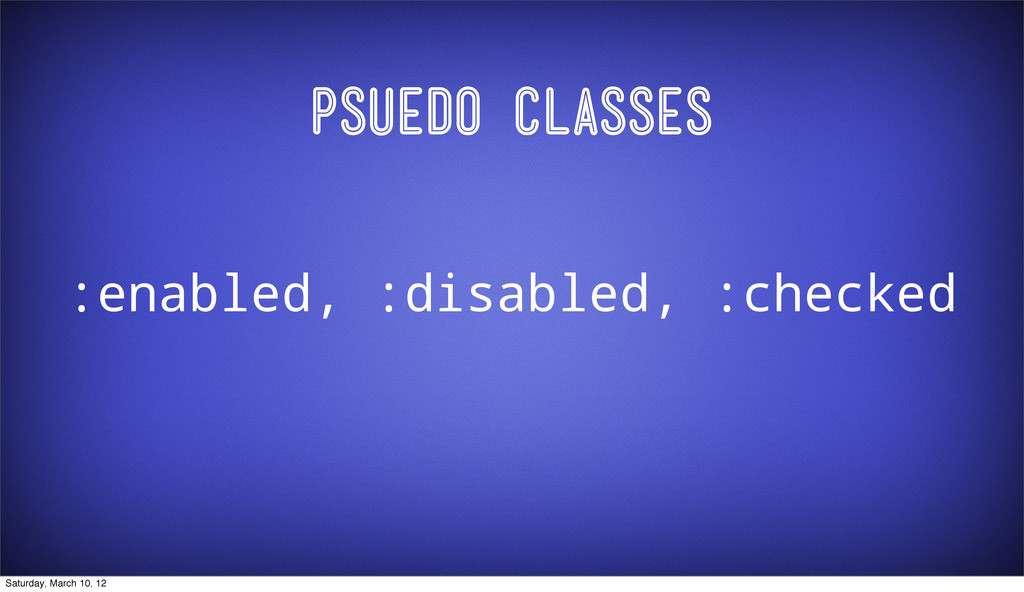 Psuedo Classes :enabled, :disabled, :checked Sa...