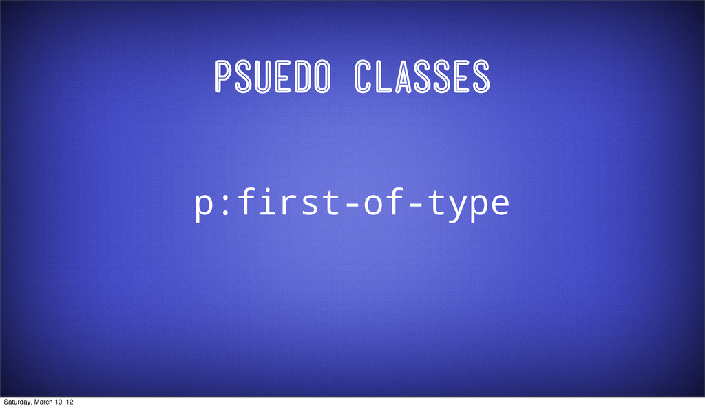 Psuedo Classes p:first-of-type Saturday, March ...