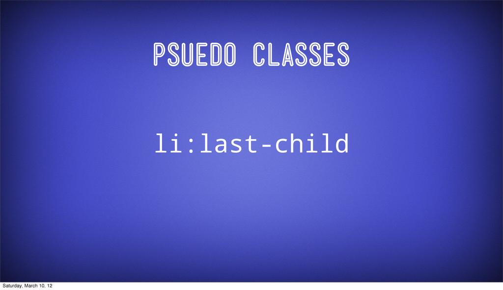 Psuedo Classes li:last-child Saturday, March 10...