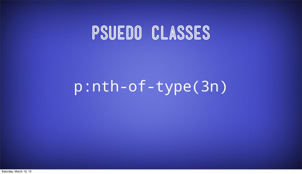 Psuedo Classes p:nth-of-type(3n) Saturday, Marc...
