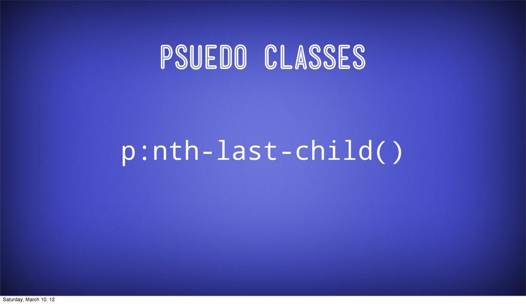 Psuedo Classes p:nth-last-child() Saturday, Mar...
