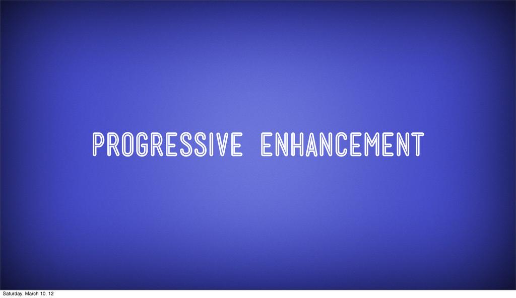 Progressive enhancement Saturday, March 10, 12