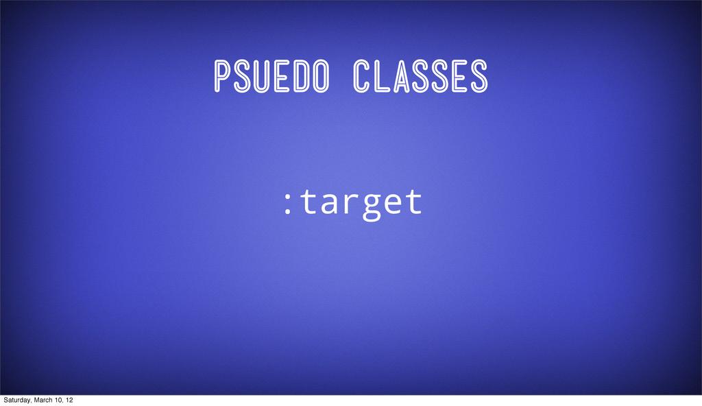 Psuedo Classes :target Saturday, March 10, 12