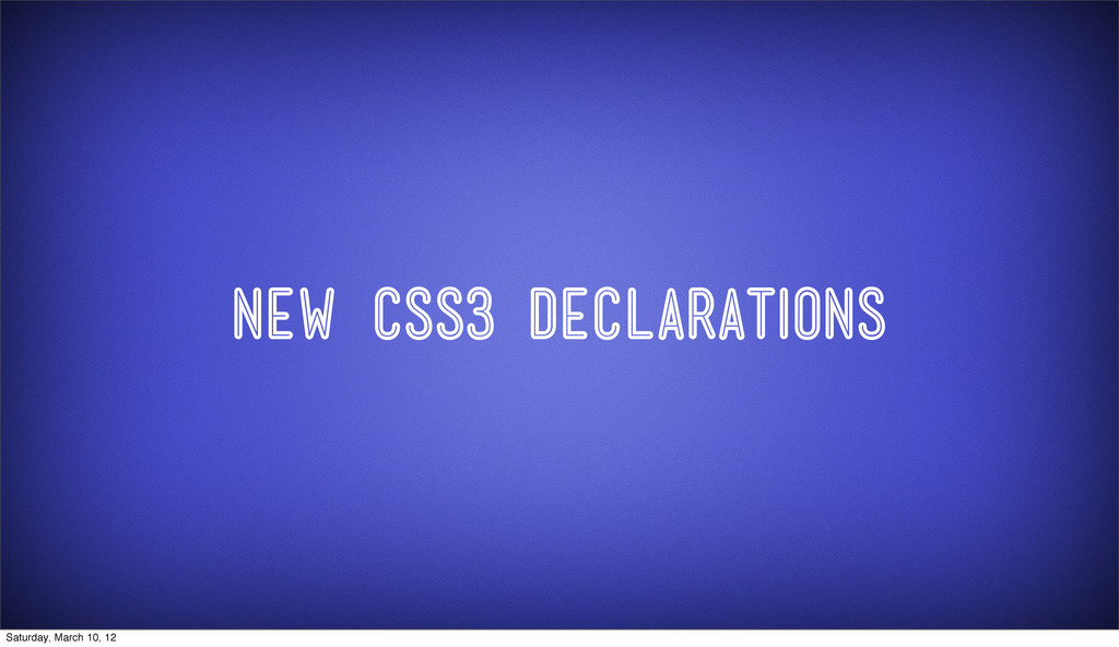New CSS3 Declarations Saturday, March 10, 12