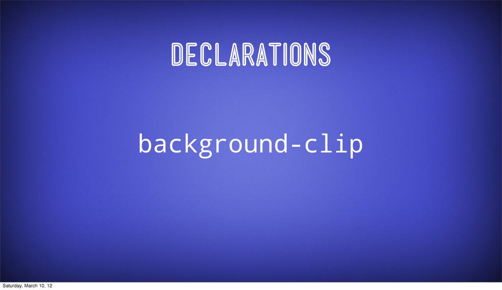 Declarations background-clip Saturday, March 10...