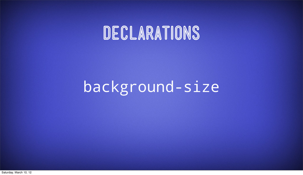 Declarations background-size Saturday, March 10...