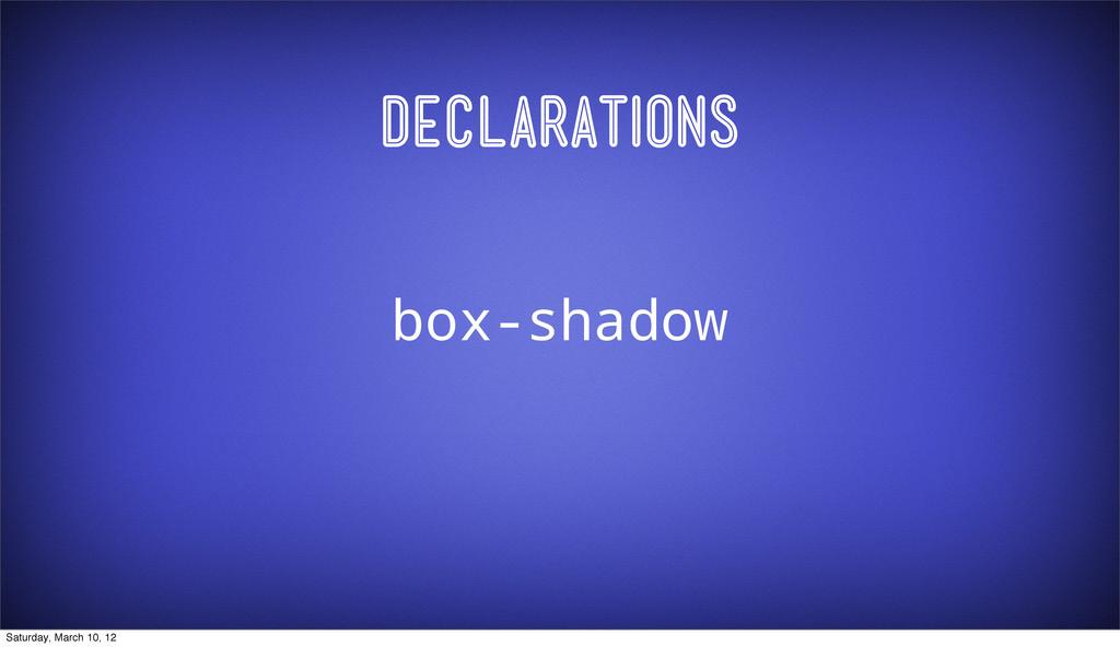 Declarations box-shadow Saturday, March 10, 12