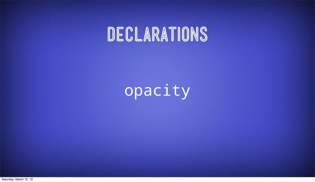 Declarations opacity Saturday, March 10, 12