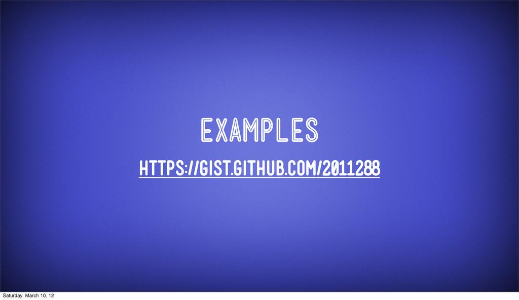 EXAMPLES https://gist.github.com/2011288 Saturd...