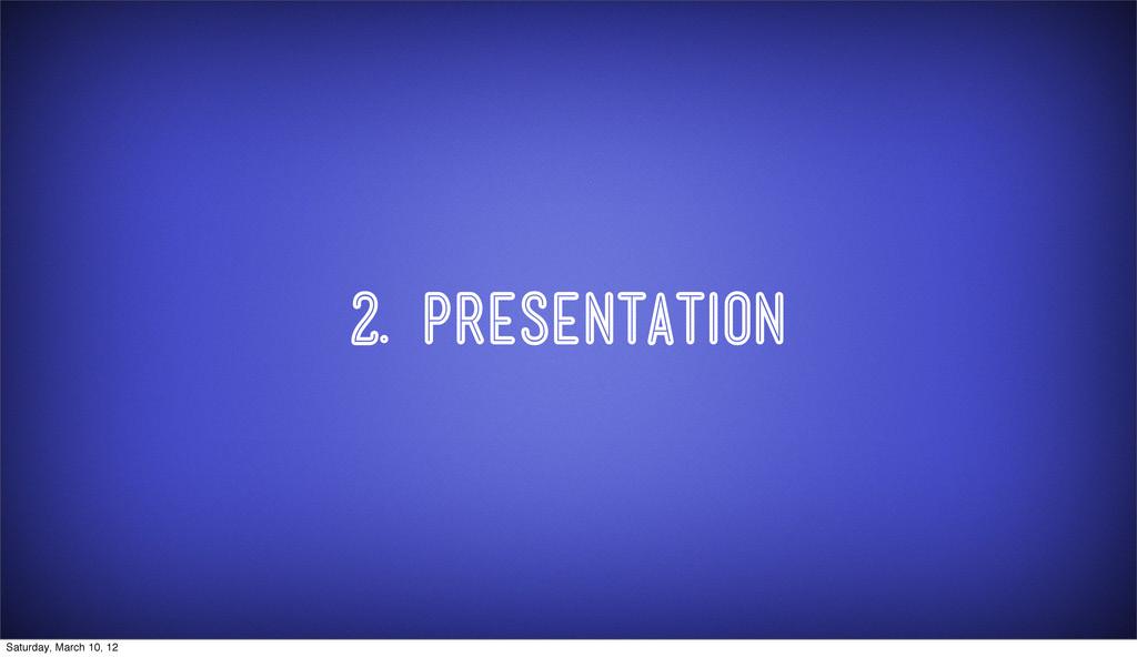 2. Presentation Saturday, March 10, 12