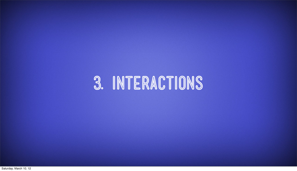3. INTERACTIONS Saturday, March 10, 12