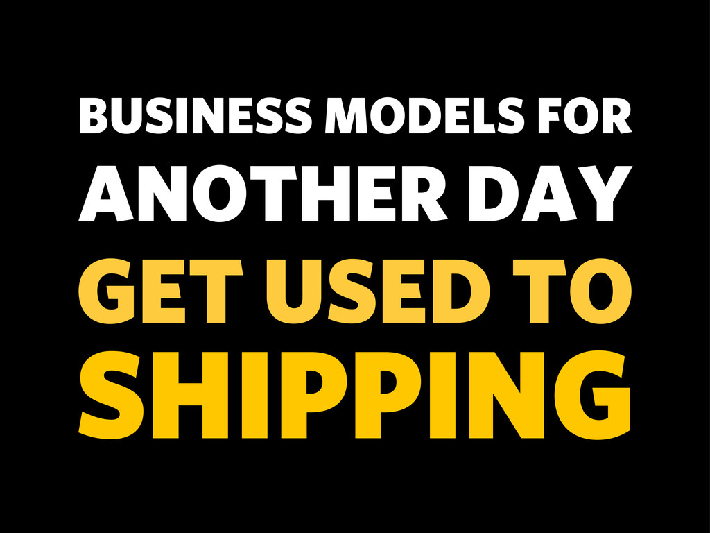 GET USED TO BUSINESS MODELS FOR ANOTHER DAY SHI...