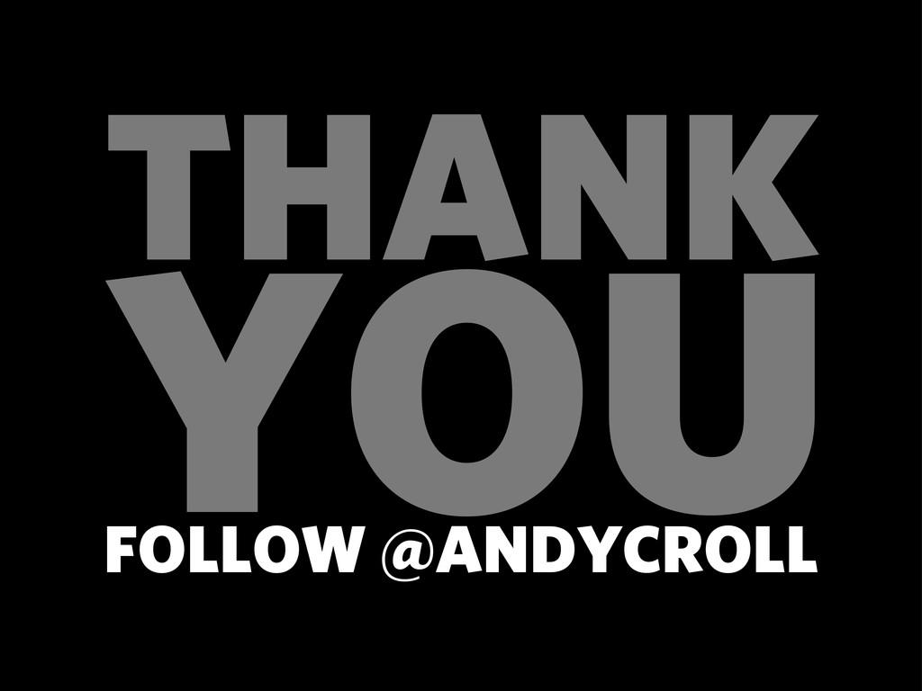YOU THANK FOLLOW @ANDYCROLL
