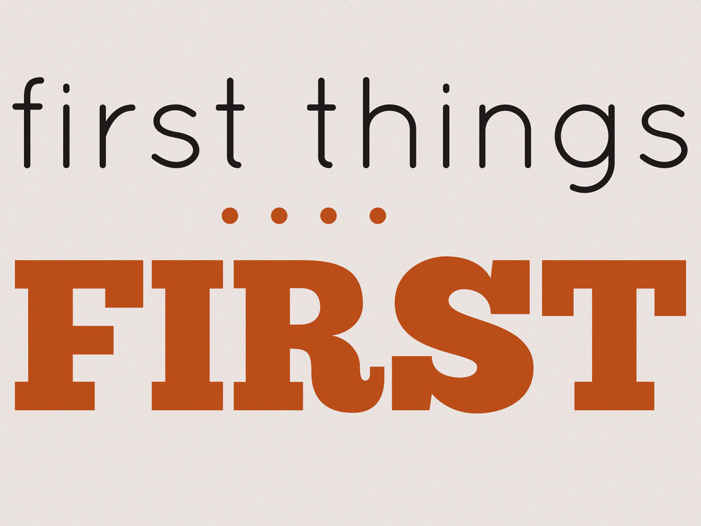 FIRST first things