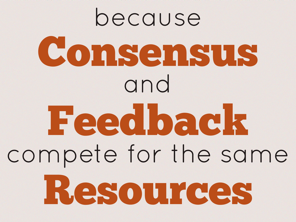 because Consensus and Feedback compete for the ...