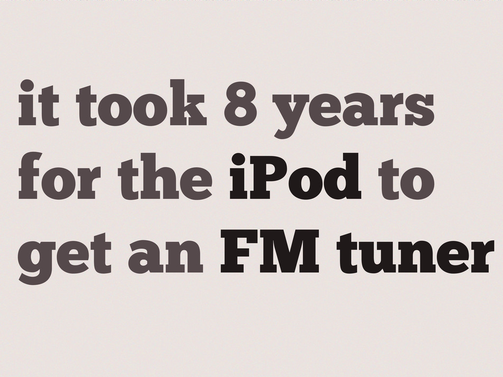 it took 8 years for the iPod to get an FM tuner