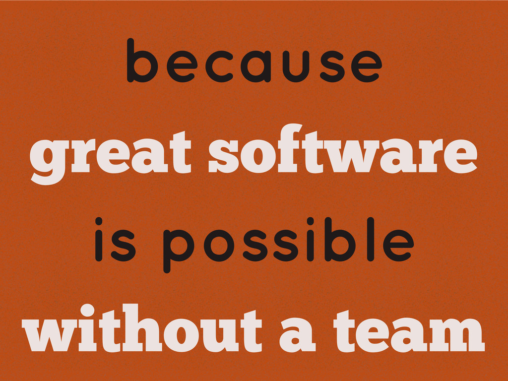 because great software is possible without a te...