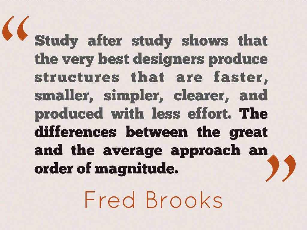 """ ."" Fred Brooks Study after study shows that t..."