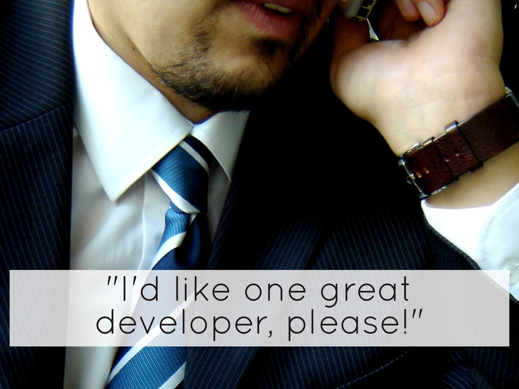 """I'd like one great developer, please!"""