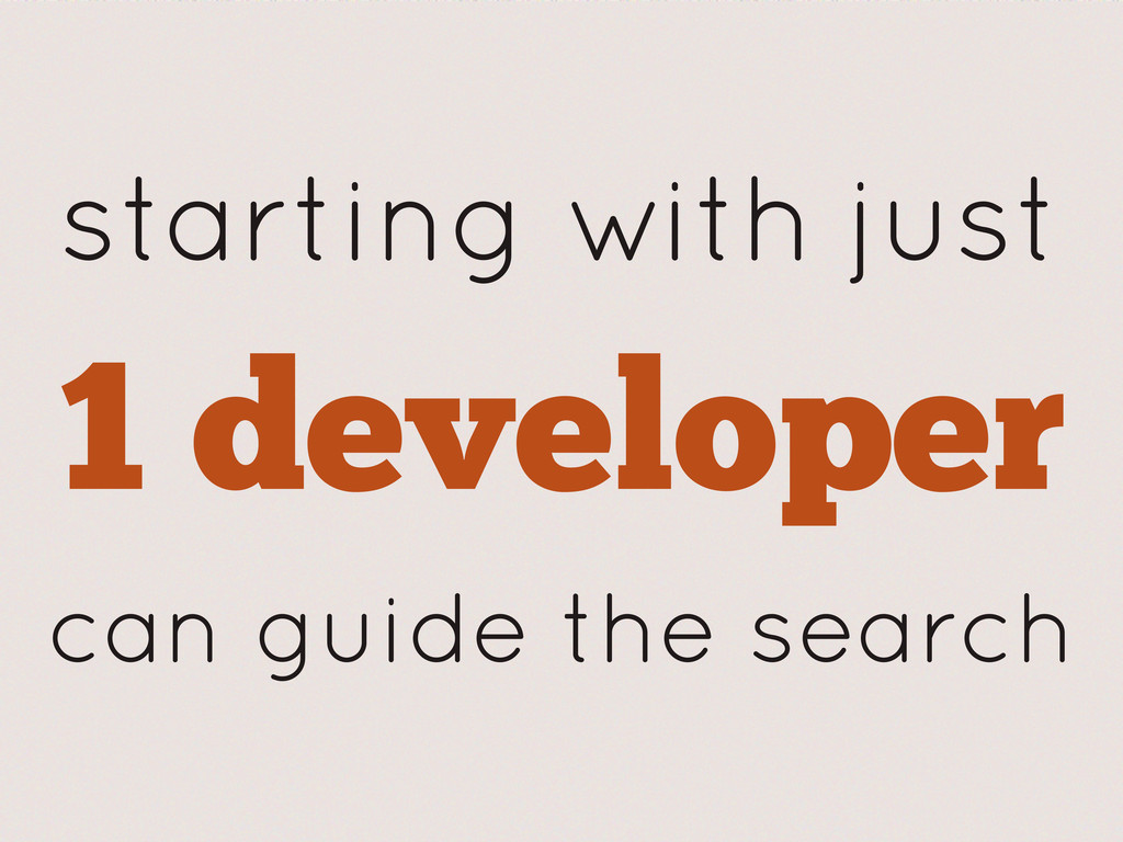 starting with just 1 developer can guide the se...